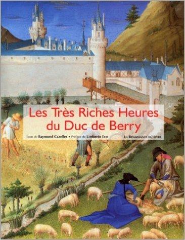 Les Très Riches Heures du duc de Berry de Raymond Cazelles ( 11 octobre 2001 )