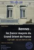 Rennes - Les francs-maçons du Grand Orient de France: 1748-1998 : 250 ans dans la ville