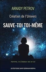 Création de l'Univers - Sauve-toi toi-même - Livre 1 d'Arkady Petrov