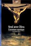 Seul avec Dieu - L'aventure mystique - Gallimard - 14/05/1996