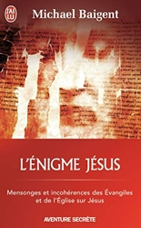 L'énigme Jésus - Mensonges et incohérences des évangiles et de l'église sur Jésus de Michael Baigent