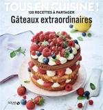 Gâteaux extraordinaires - Tous en cuisine !