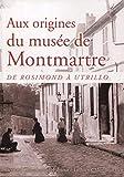 Aux origines du musée de Montmartre - De Rosimond à Utrillo