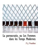 La Pornocratie, Ou Les Femmes Dans Les Temps Modernes - BiblioLife - 04/04/2010