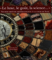 Le luxe, le goût, la science... - Neuber orfèvre minéralogiste à la cour de Saxe d'Alexis Kugel