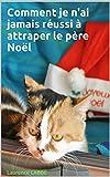 Comment je n'ai jamais réussi à attraper le père Noël - Roman, humour - Format Kindle - 2,99 €