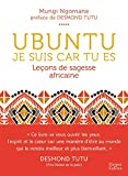 Ubuntu - Je suis car tu es - Leçon de sagesse africaine - Une philosophie de la bienveillance, dépassant tous les clivages culturels, politiques ou religieux