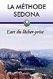 La méthode Sedona - L'art du lâcher-prise