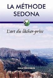 La méthode Sedona - L'art du lâcher-prise de Hale Dwoskin