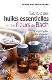 Le guide des huiles essentielles et des fleurs de Bach - Se soigner grâce aux vertus des plantes (2018)