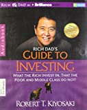 Rich Dad's Guide to Investing - What the Rich Invest In, That the Poor and Middle Class Do Not! - Rich Dad on Brilliance Audio - 06/11/2012