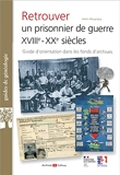 Retrouver un prisonnier de guerre XVIIIe-XXe siècles - Guide d'orientation dans les fonds d'archives