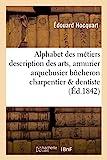 Alphabet des métiers description des arts - Armurier, arquebusier, bûcheron, charpentier, dentiste
