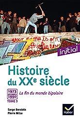 Initial - Histoire du XXe siècle tome 3 - De 1973 aux années 1990, la fin du monde bipolaire - Edition 2017 de Jean Guiffan