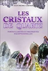 Les Cristaux de quartz - Particularités et propriétés exceptionnelles de Jean-Michel Garnier