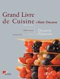 Grand livre de cuisine d'Alain Ducasse - Desserts et pâtisseries - Ducasse - Alain Ducasse - 01/05/2002