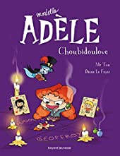 Mortelle Adèle, Tome 10 - Choubidoulove de M. TAN