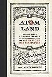 Atom Land - Voyage dans le monde étrange (et incroyablement petit) de la physique des particules