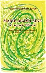 Marie-madeleine - Le secret delivré de Marie Madeleine Jacob