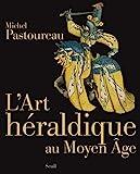 L'Art héraldique au Moyen Age - Seuil - 15/10/2009