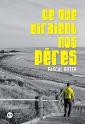 Ce que diraient nos pères de Pascal Ruter