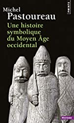 Une histoire symbolique du Moyen Âge occidental de Michel Pastoureau