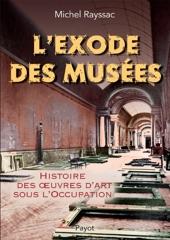 L'exode des musées - Histoire des œuvres d'art sous l'Occupation de Michel Rayssac