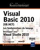 Visual Basic 2010 (VB.NET) Les fondamentaux du langage - Développer avec Visual Studio 2010