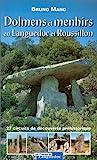Dolmens et menhirs en Languedoc et Roussillon - 27 circuits de découverte préhistorique