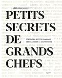 Petits secrets de Grands Chefs - Portraits & recettes familiales des grands de la gastronomie