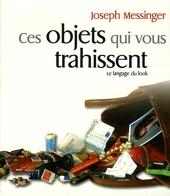 Ces objets qui vous trahissent de Joseph Messinger
