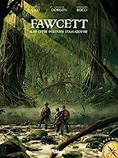 Fawcett - Les cités perdues d'Amazonie de Guillaume Dorison