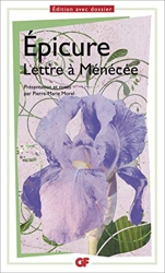 Lettres, maximes et autres textes - Lettre à Ménécée - Epicure - Texte integral - Edition avec dossier d'Épicure