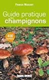Guide pratique des champignons - 400 Espèces décrites