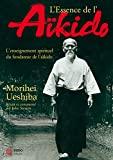 L'essence de l'aïkido - L'enseignement spirituel du fondateur de l'aïkido