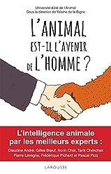 L'animal est-il l'avenir de l'homme ? - Prix Animalis 2017 - Animaux du bonheur 2017 !L'intelligence animale par les plus grands experts.... d'Yolaine de La Bigne