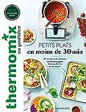 Thermomix - Petits plats en moins de 30 minutes: 50 recettes et de nombreux conseils pour gagner du temps derrière les fourneaux !