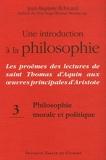 Une introduction à la philosophie, tome 3 - Philosophie morale et politique: Les proèmes des lectures de saint Thomas d'Aquin aux oeuvres principales d'Aristote
