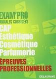 Epreuves professionnelles CAP Esthétique Cosmétique Parfumerie - Annales corrigées by Dany Coussirat (2012-09-10) - Delagrave - 10/09/2012