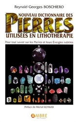 Nouveau dictionnaire des pierres utilisées en lithothérapie de Reynald Georges Boschiero