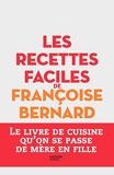 Les recettes faciles de Françoise Bernard - Le livre de cuisine qu'on se passe de mère en fille