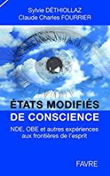 Etats modifiés de conscience - Nde, obe et autres expériences aux frontières de l'esprit de Sylvie Dethiollaz
