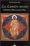 La lumière incréée. Chercher Dieu aujourd'hui de Claude Guérillot (31 octobre 2001) Broché - 31/10/2001