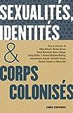Sexualités, identités & corps colonisés. XVe siècle - XXIe siècle