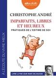 Imparfaits, libres et heureux - Pratiques de l'estime de soi - Livre audio 2 CD MP3 - Audiolib - 16/05/2018