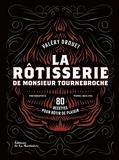 La Rôtisserie de Monsieur Tournebroche. 80 recettes pour rôtir de plaisir
