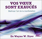 Vos voeux sont exaucés - Maîtriser l'art de la manifestation - CD MP3 de Wayne W. Dyer