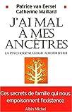 J'ai mal à mes ancêtres - La Psychogénéalogie aujourd'hui - Albin Michel - 04/11/2002