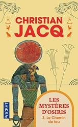 Les Mystères D'osiris Tome 3 - Le Chemin De Feu de Christian JACQ