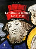 Le vitrail à Rouen 1450-1530 - L'escu de voirre de Caroline Blondeau (17 avril 2014) Broché - 17/04/2014